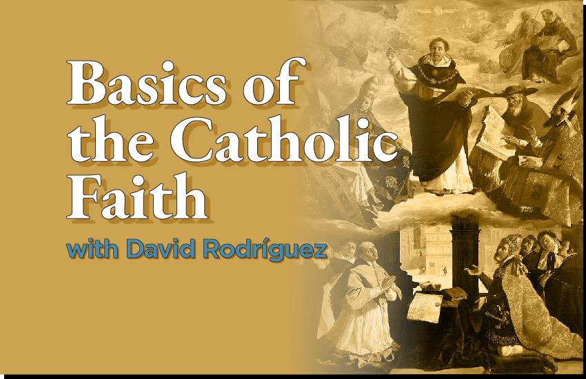 Basics of the Catholic Faith with David Rodriguez