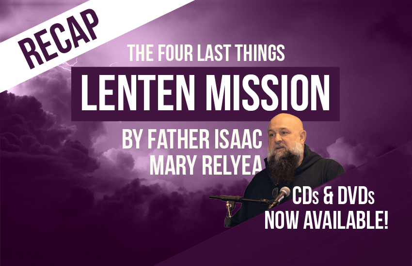 Lenten Mission by Father Isaac Mary Relyea recap with CDs and DVDs now available