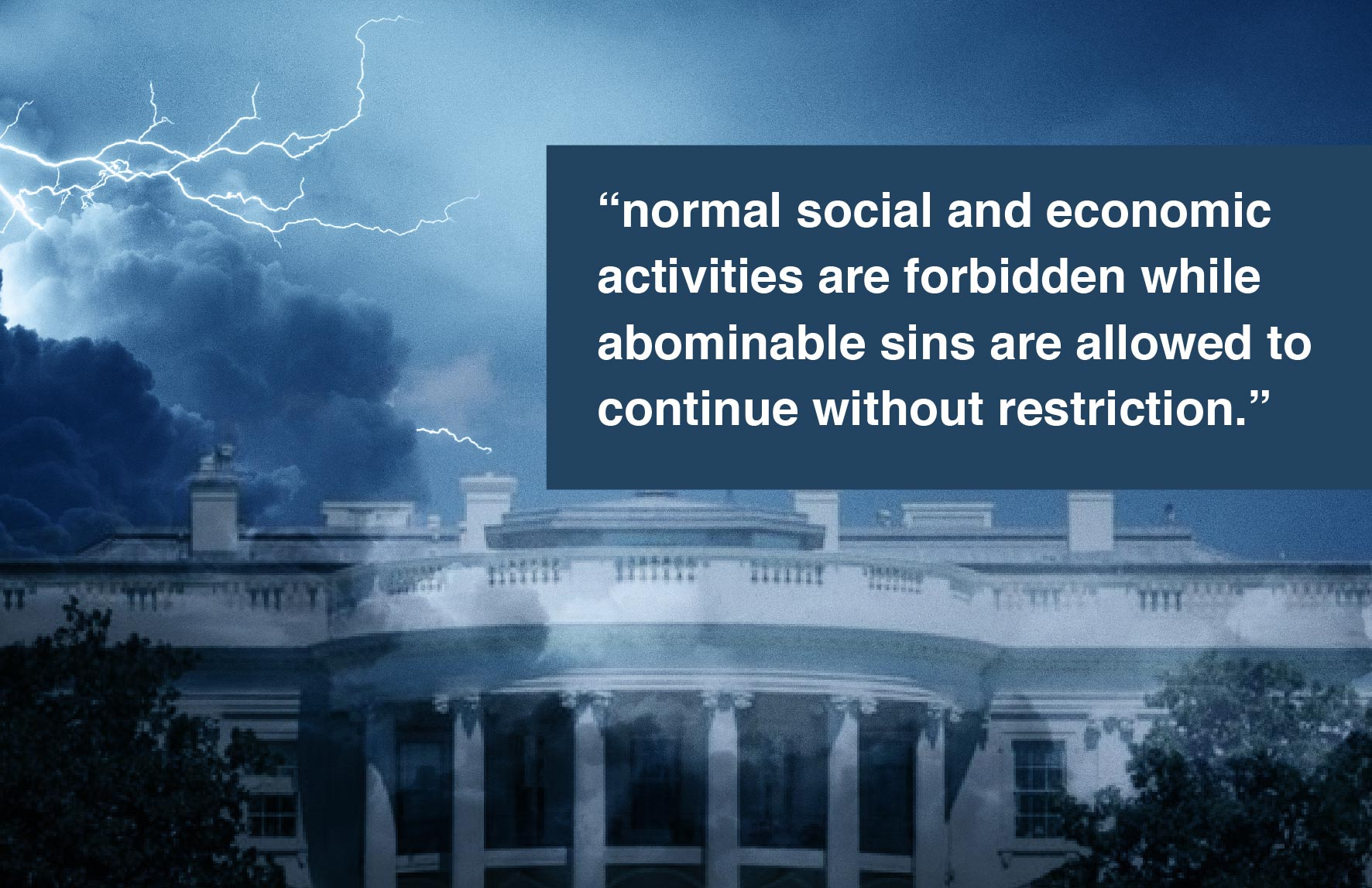 """Thunderstorm at the White House with quote """"normal social and economic activities are forbidden while abominable sins are allowed to continue without restriction."""""""