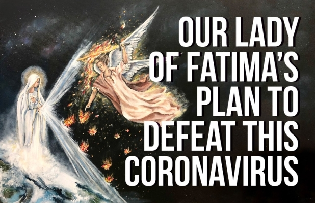 Our Lady of Fatima's plan to defeat this coronavirus