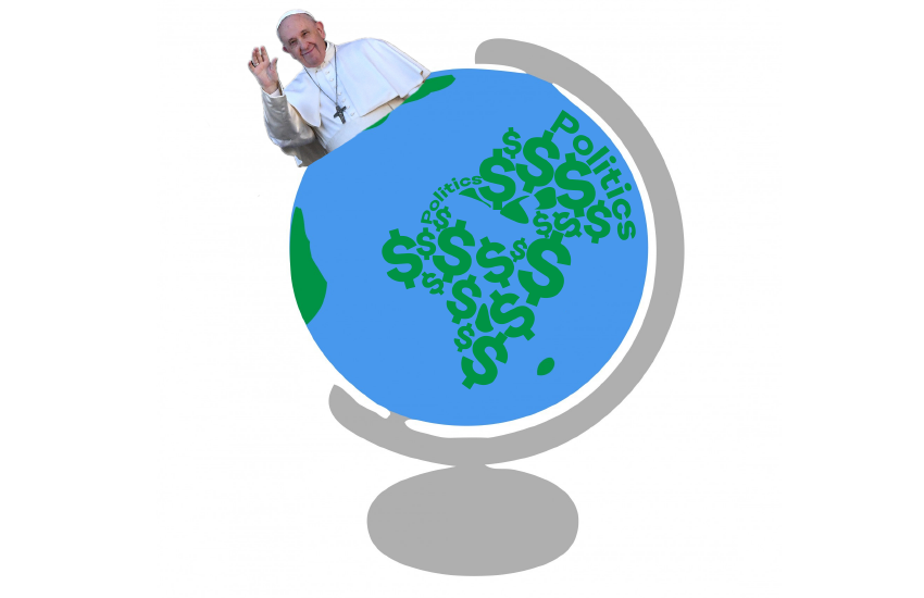 Pope Francis sitting on a globe made up of politics and money